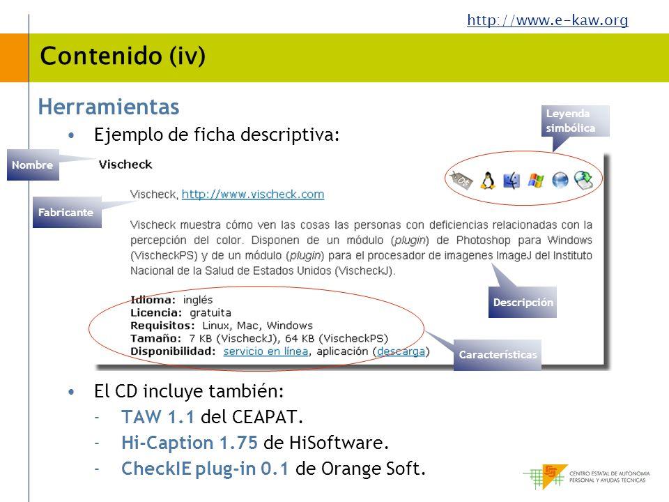 http://www.e-kaw.org Contenido (iv) Herramientas Ejemplo de ficha descriptiva: El CD incluye también: -TAW 1.1 del CEAPAT. -Hi-Caption 1.75 de HiSoftw