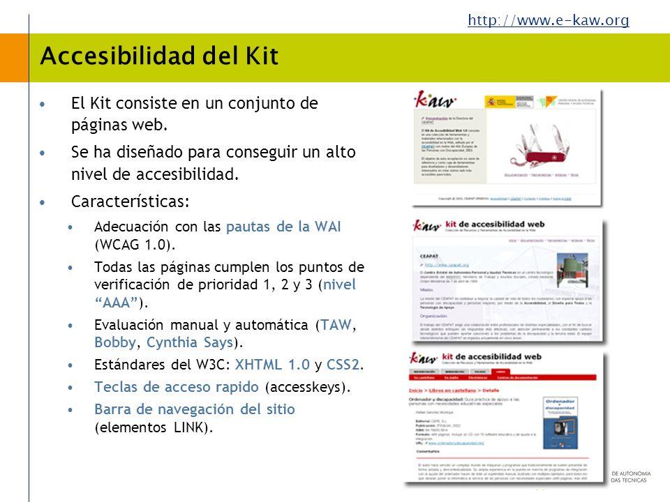 http://www.e-kaw.org Accesibilidad del Kit El Kit consiste en un conjunto de páginas web. Se ha diseñado para conseguir un alto nivel de accesibilidad