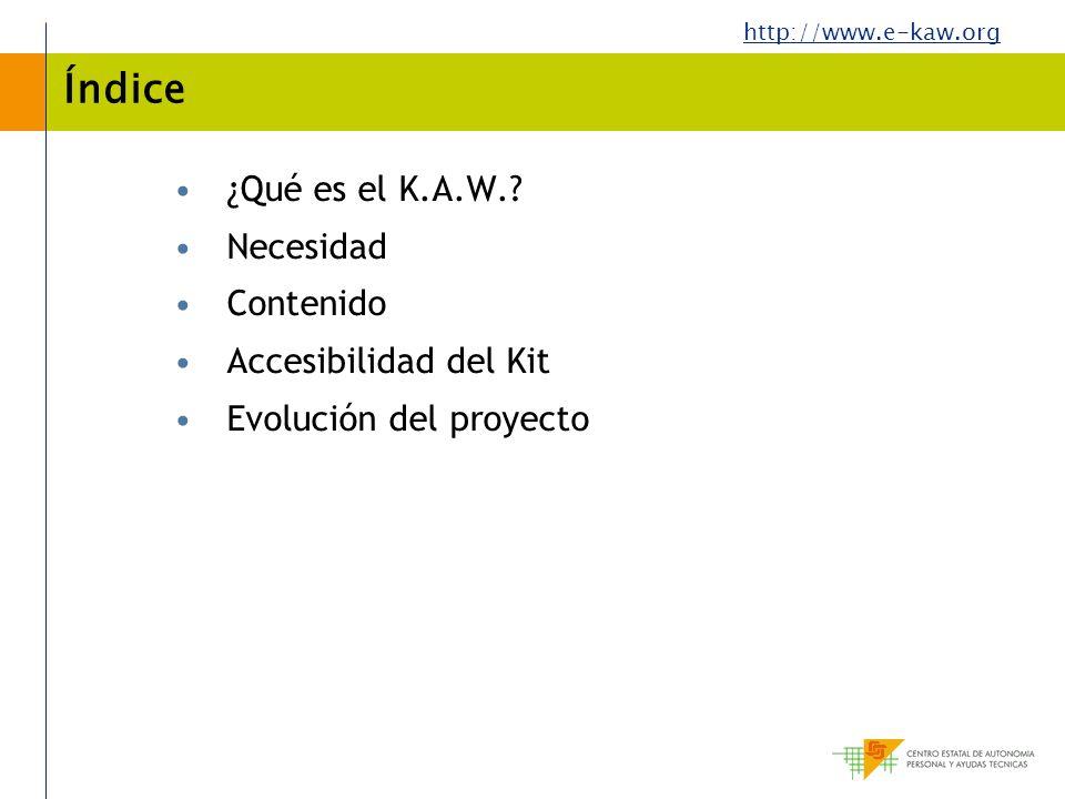 http://www.e-kaw.org Índice ¿Qué es el K.A.W.? Necesidad Contenido Accesibilidad del Kit Evolución del proyecto