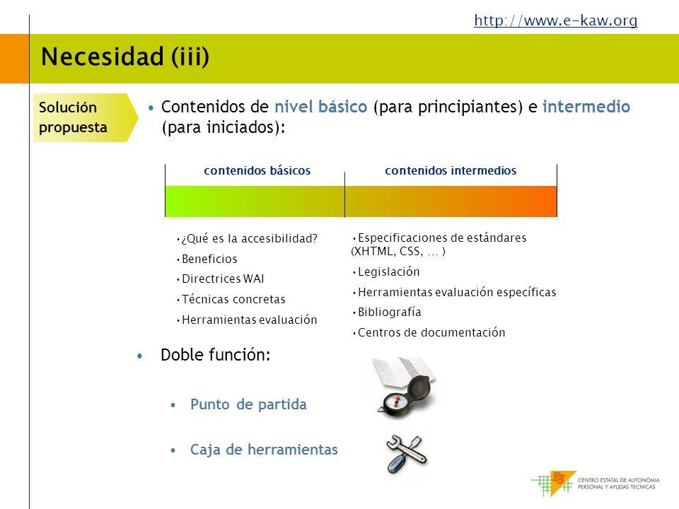 http://www.e-kaw.org Necesidad (iii) Solución propuesta Contenidos de nivel básico (para principiantes) e intermedio (para iniciados): contenidos bási