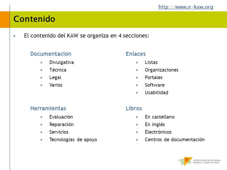 http://www.e-kaw.org Contenido El contenido del KAW se organiza en 4 secciones: Documentación Divulgativa Técnica Legal Varios Herramientas Evaluación