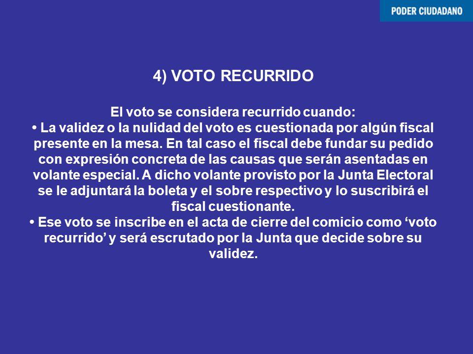 4) VOTO RECURRIDO El voto se considera recurrido cuando: La validez o la nulidad del voto es cuestionada por algún fiscal presente en la mesa. En tal