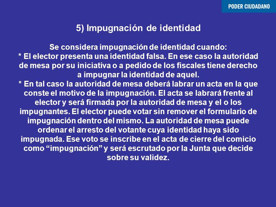5) Impugnación de identidad Se considera impugnación de identidad cuando: * El elector presenta una identidad falsa. En ese caso la autoridad de mesa