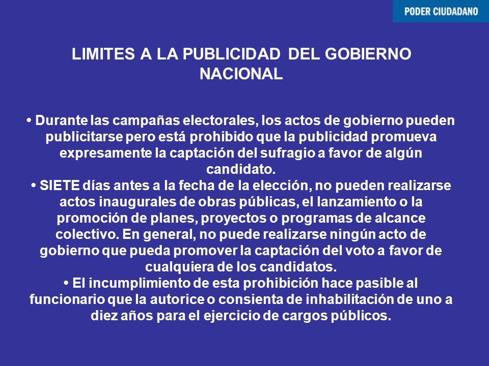 LIMITES A LA PUBLICIDAD DEL GOBIERNO NACIONAL Durante las campañas electorales, los actos de gobierno pueden publicitarse pero está prohibido que la p