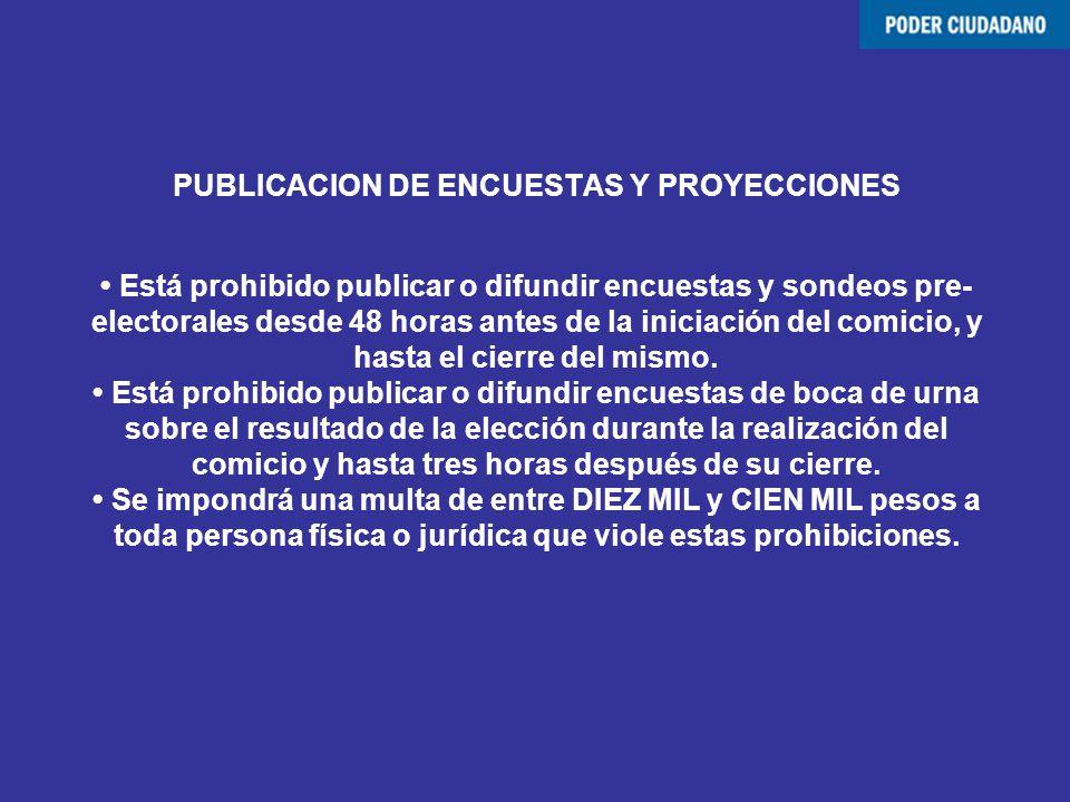 PUBLICACION DE ENCUESTAS Y PROYECCIONES Está prohibido publicar o difundir encuestas y sondeos pre- electorales desde 48 horas antes de la iniciación