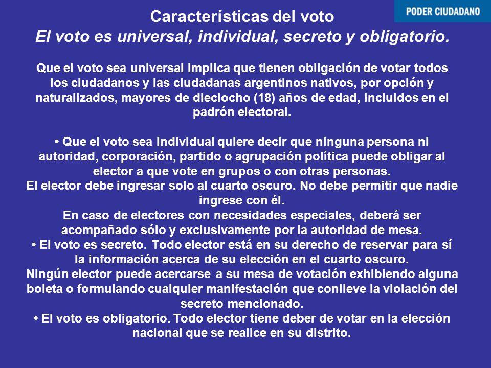 Características del voto El voto es universal, individual, secreto y obligatorio. Que el voto sea universal implica que tienen obligación de votar tod