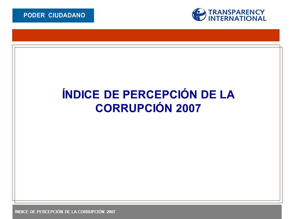 ÍNDICE DE PERCEPCIÓN DE LA CORRUPCIÓN 2007
