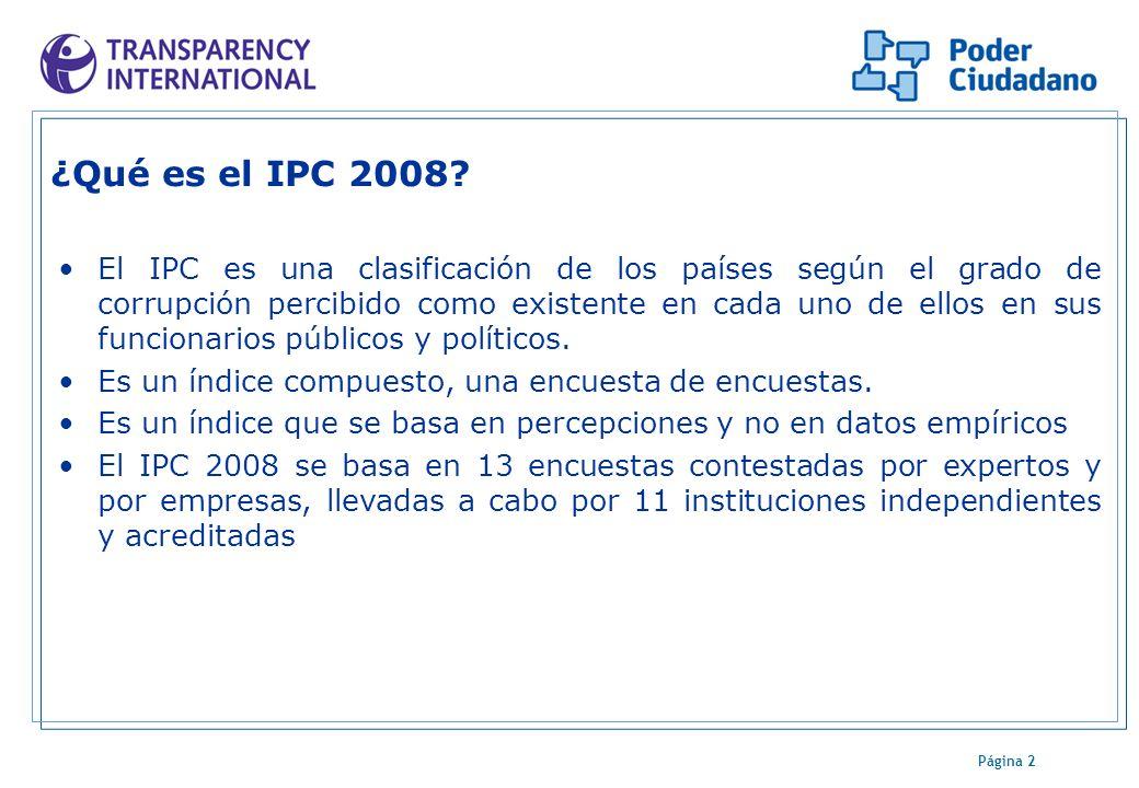 Página 2 ¿Qué es el IPC 2008? El IPC es una clasificación de los países según el grado de corrupción percibido como existente en cada uno de ellos en