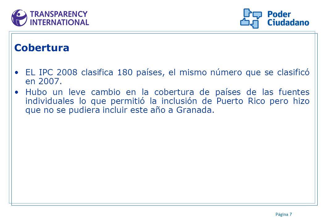 Página 7 Cobertura EL IPC 2008 clasifica 180 países, el mismo número que se clasificó en 2007. Hubo un leve cambio en la cobertura de países de las fu