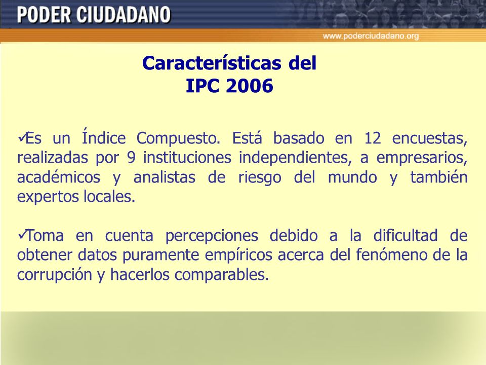 Características del IPC 2006 Clasifica 163 países. Lanzamiento simultáneo en todo el mundo. El puntaje del IPC se extiende de 0 (altamente corrupto) a