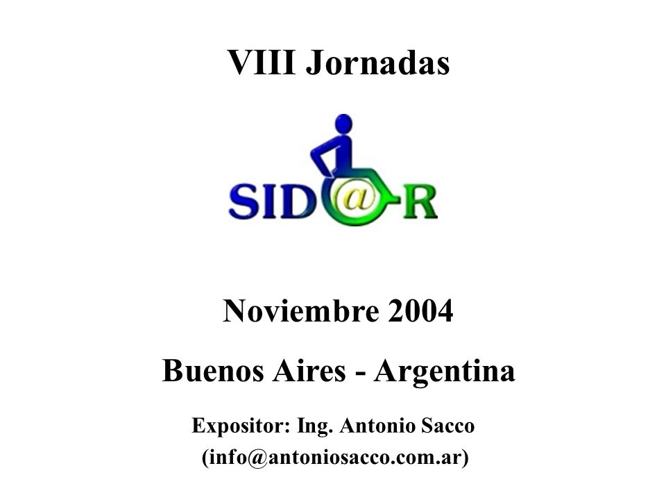 VIII Jornadas Noviembre 2004 Buenos Aires - Argentina Expositor: Ing. Antonio Sacco (info@antoniosacco.com.ar)