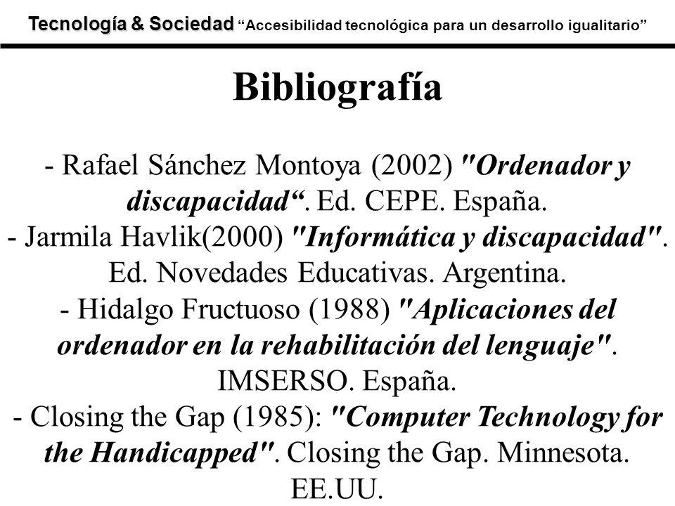 Tecnología & Sociedad Tecnología & SociedadAccesibilidad tecnológica para un desarrollo igualitario Bibliografía - Rafael Sánchez Montoya (2002)