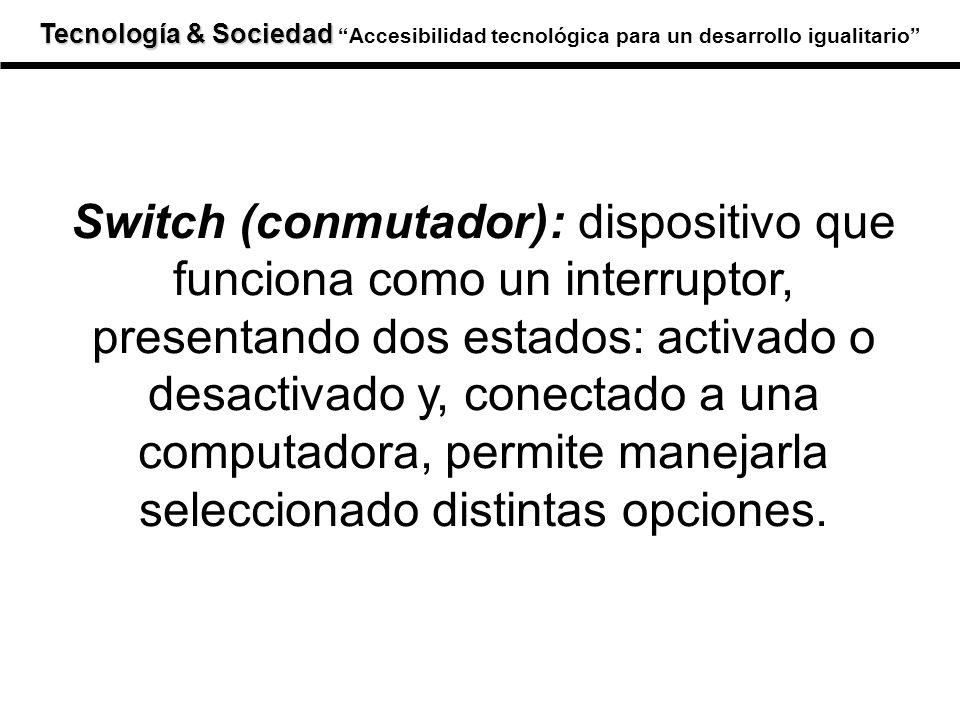 Tecnología & Sociedad Tecnología & SociedadAccesibilidad tecnológica para un desarrollo igualitario Switch (conmutador): dispositivo que funciona como