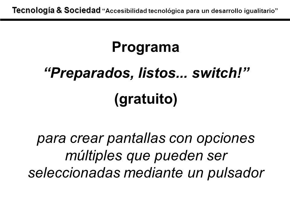 Tecnología & Sociedad Tecnología & SociedadAccesibilidad tecnológica para un desarrollo igualitario Programa Preparados, listos... switch! (gratuito)