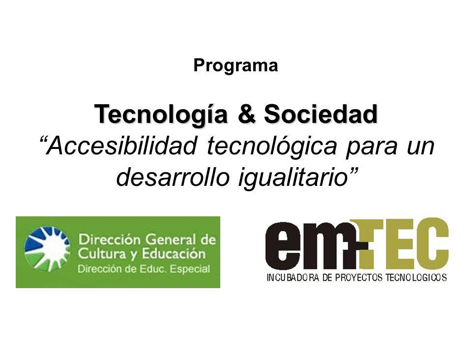 Tecnología & Sociedad Tecnología & SociedadAccesibilidad tecnológica para un desarrollo igualitario Incorporación de partners (participando con fondos, equipamientos, capacitación, etc.) Gestiones para acuerdos de cooperación con ONGs del exterior.