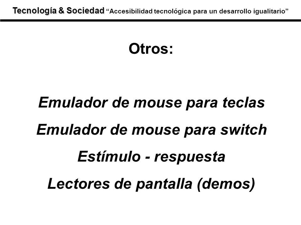 Otros: Emulador de mouse para teclas Emulador de mouse para switch Estímulo - respuesta Lectores de pantalla (demos)