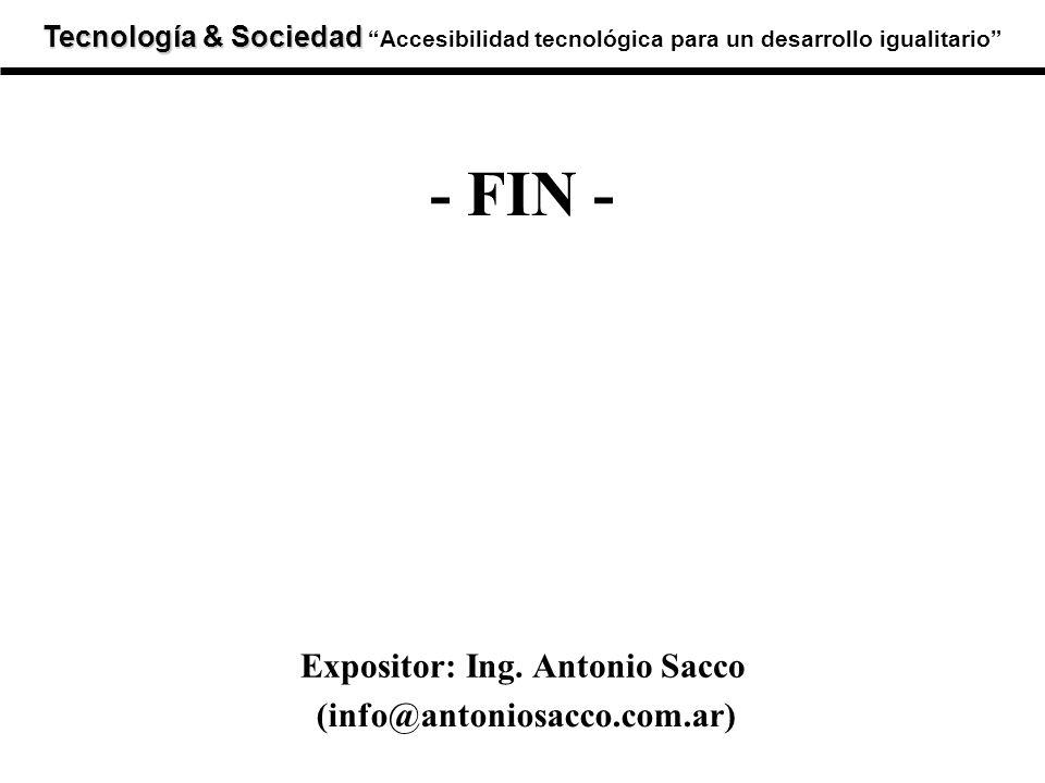 Tecnología & Sociedad Tecnología & SociedadAccesibilidad tecnológica para un desarrollo igualitario - FIN - Expositor: Ing. Antonio Sacco (info@antoni