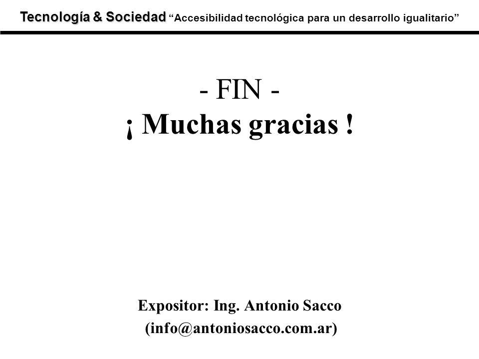 Tecnología & Sociedad Tecnología & SociedadAccesibilidad tecnológica para un desarrollo igualitario - FIN - ¡ Muchas gracias ! Expositor: Ing. Antonio