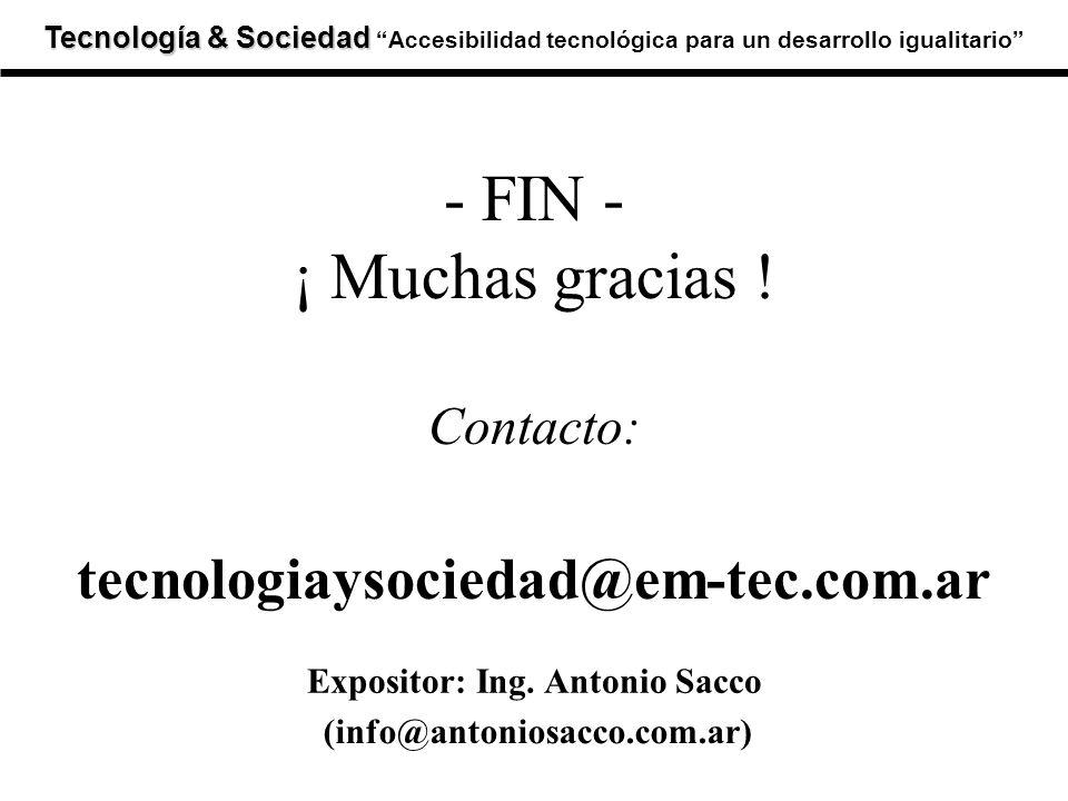 Tecnología & Sociedad Tecnología & SociedadAccesibilidad tecnológica para un desarrollo igualitario - FIN - ¡ Muchas gracias ! Contacto: tecnologiayso