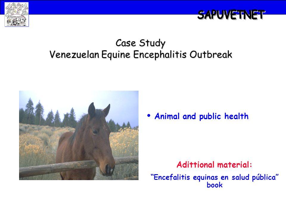 Case Study Venezuelan Equine Encephalitis Outbreak Animal and public health Adittional material: Encefalitis equinas en salud pública book