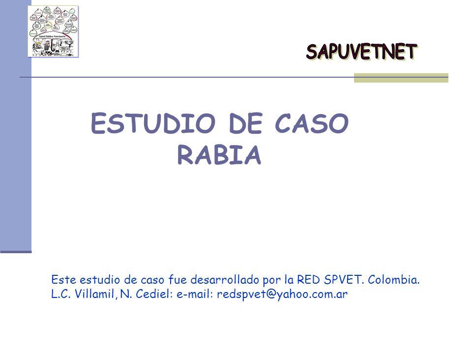 ESTUDIO DE CASO RABIA Este estudio de caso fue desarrollado por la RED SPVET. Colombia. L.C. Villamil, N. Cediel: e-mail: redspvet@yahoo.com.ar