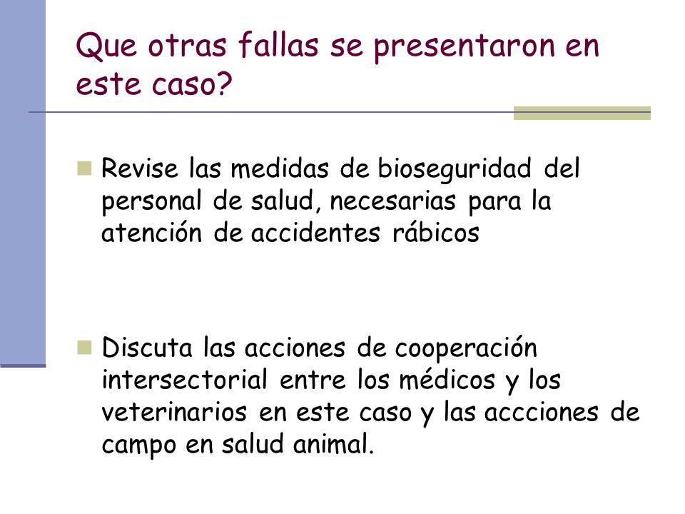Que otras fallas se presentaron en este caso? Revise las medidas de bioseguridad del personal de salud, necesarias para la atención de accidentes rábi