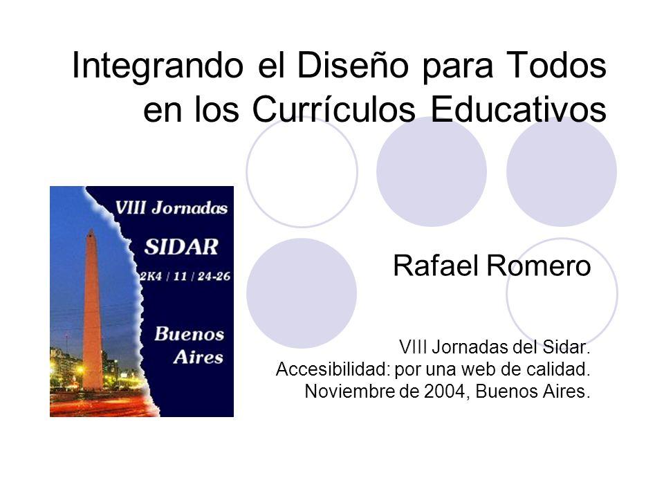 Integrando el Diseño para Todos en los Currículos Educativos Rafael Romero VIII Jornadas del Sidar.