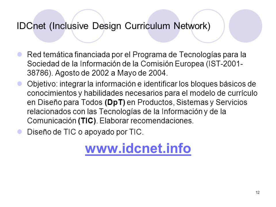 12 IDCnet (Inclusive Design Curriculum Network) Red temática financiada por el Programa de Tecnologías para la Sociedad de la Información de la Comisión Europea (IST-2001- 38786).