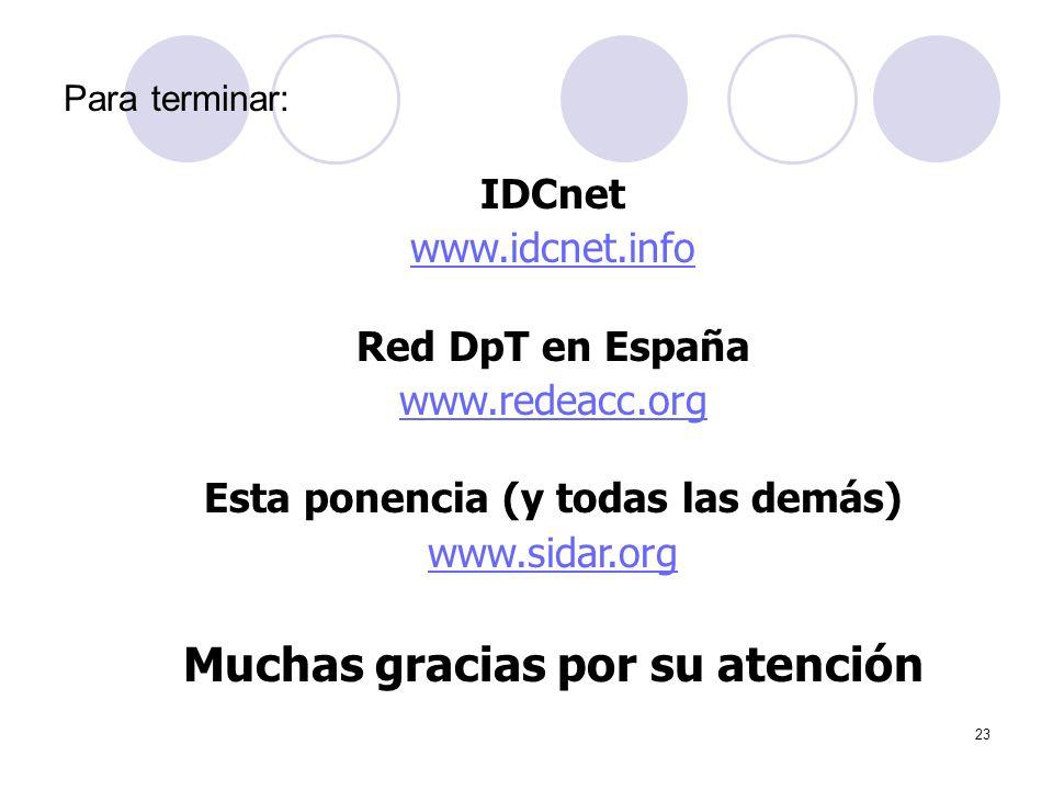 23 Para terminar: IDCnet www.idcnet.info Red DpT en España www.redeacc.org Esta ponencia (y todas las demás) www.sidar.org Muchas gracias por su atención
