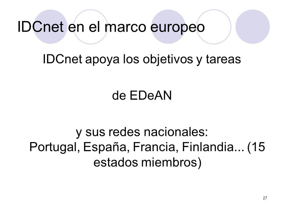 27 IDCnet en el marco europeo IDCnet apoya los objetivos y tareas de EDeAN y sus redes nacionales: Portugal, España, Francia, Finlandia...