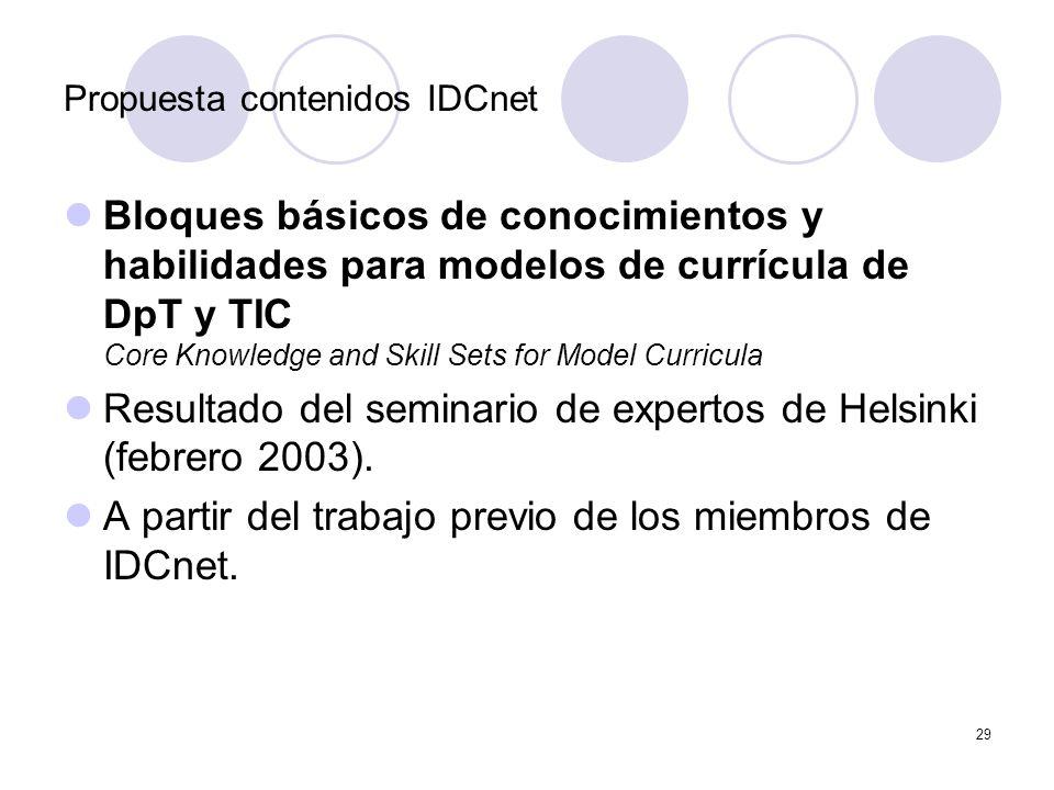 29 Propuesta contenidos IDCnet Bloques básicos de conocimientos y habilidades para modelos de currícula de DpT y TIC Core Knowledge and Skill Sets for Model Curricula Resultado del seminario de expertos de Helsinki (febrero 2003).