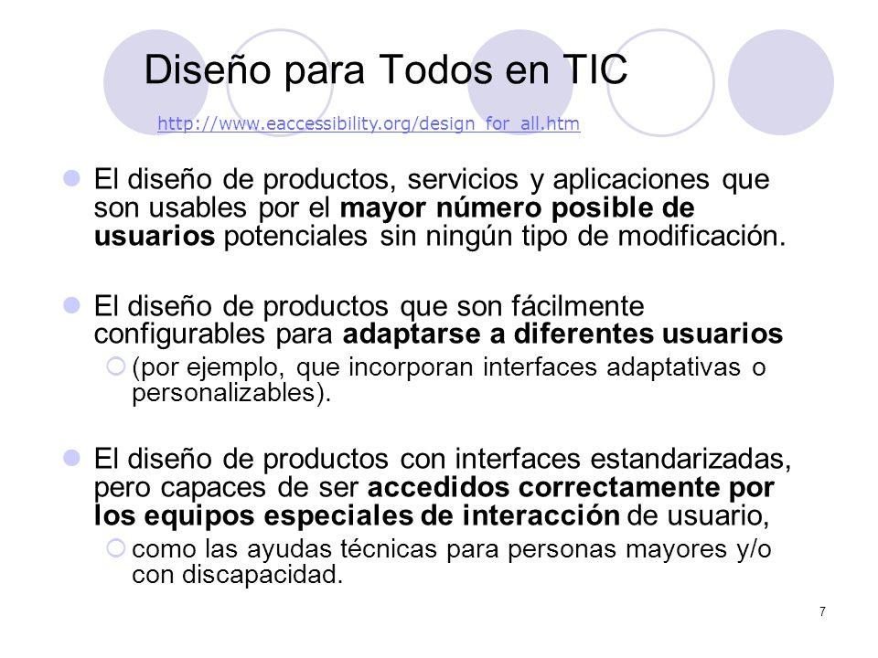 7 Diseño para Todos en TIC El diseño de productos, servicios y aplicaciones que son usables por el mayor número posible de usuarios potenciales sin ningún tipo de modificación.