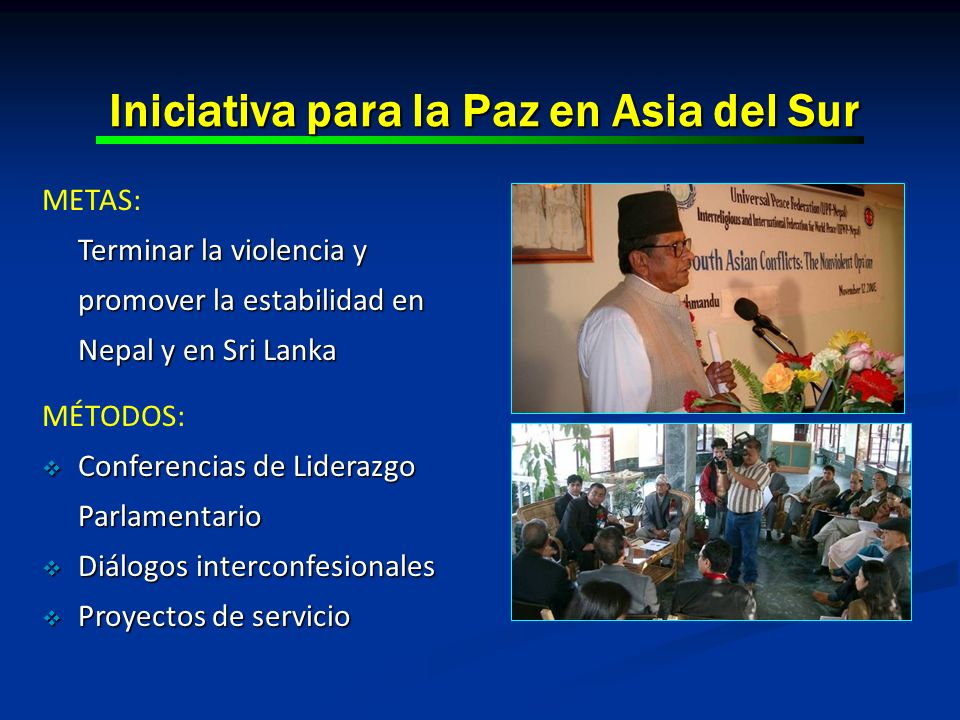 Iniciativa para la Paz en Asia del Sur METAS: Terminar la violencia y promover la estabilidad en Nepal y en Sri Lanka MÉTODOS: Conferencias de Lideraz