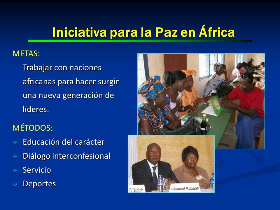 Iniciativa para la Paz en África METAS: Trabajar con naciones africanas para hacer surgir una nueva generación de líderes. MÉTODOS: Educación del cará