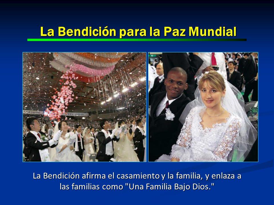 La Bendición para la Paz Mundial La Bendición afirma el casamiento y la familia, y enlaza a las familias como