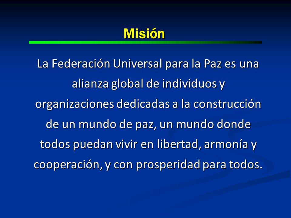 Misión La Federación Universal para la Paz es una alianza global de individuos y organizaciones dedicadas a la construcción de un mundo de paz, un mun