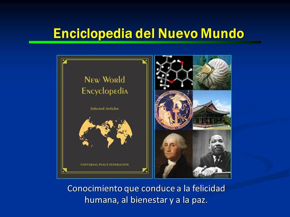 Enciclopedia del Nuevo Mundo Conocimiento que conduce a la felicidad humana, al bienestar y a la paz.