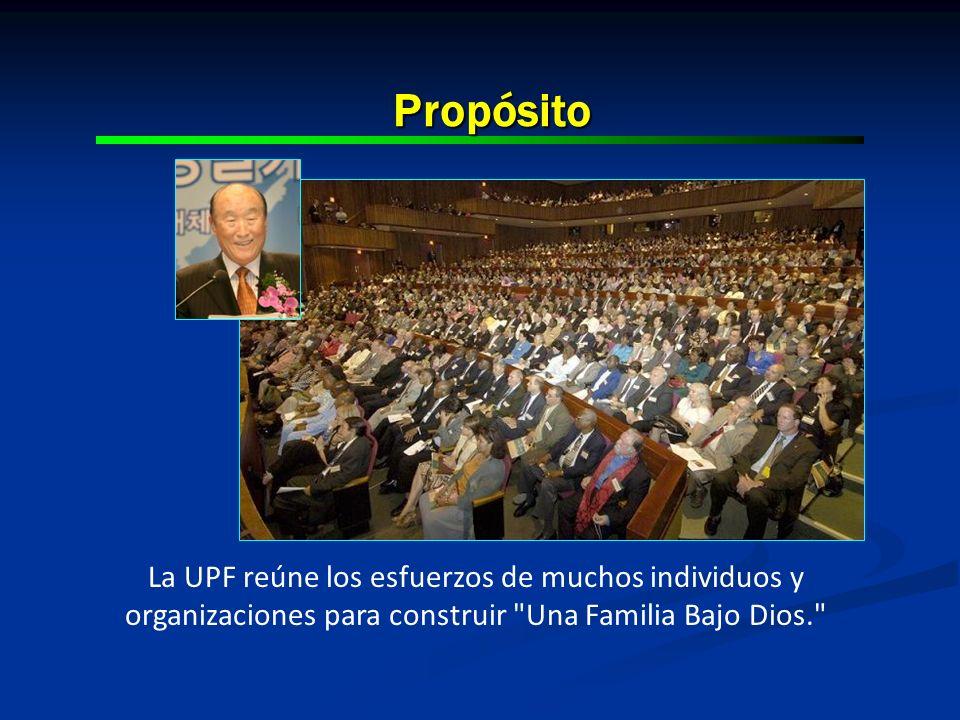 Propósito La UPF reúne los esfuerzos de muchos individuos y organizaciones para construir
