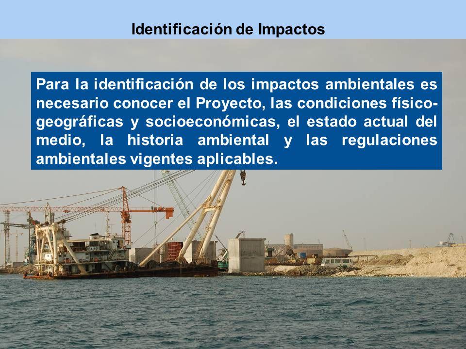 Para la identificación de los impactos ambientales es necesario conocer el Proyecto, las condiciones físico- geográficas y socioeconómicas, el estado