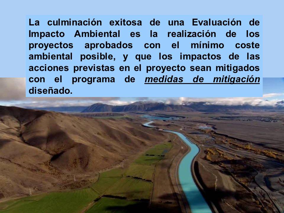 La culminación exitosa de una Evaluación de Impacto Ambiental es la realización de los proyectos aprobados con el mínimo coste ambiental posible, y qu