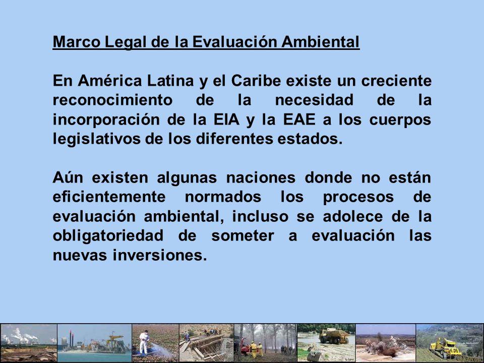 Marco Legal de la Evaluación Ambiental En América Latina y el Caribe existe un creciente reconocimiento de la necesidad de la incorporación de la EIA