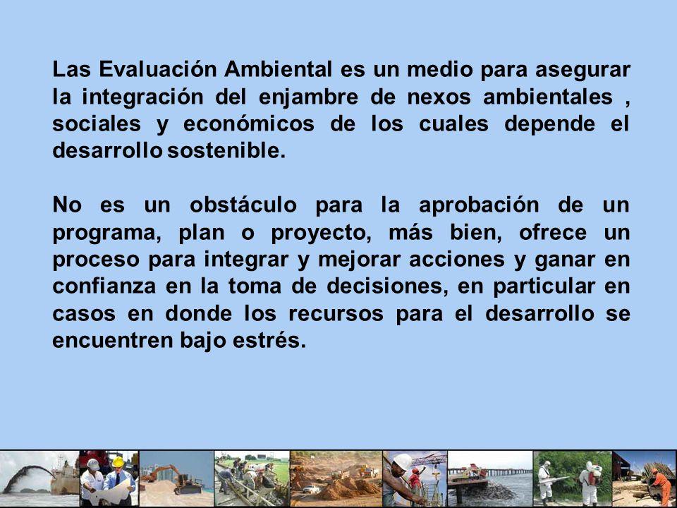 Las Evaluación Ambiental es un medio para asegurar la integración del enjambre de nexos ambientales, sociales y económicos de los cuales depende el de