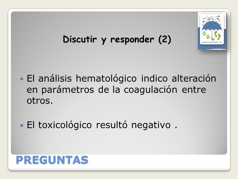 PREGUNTAS El análisis hematológico indico alteración en parámetros de la coagulación entre otros. El toxicológico resultó negativo.