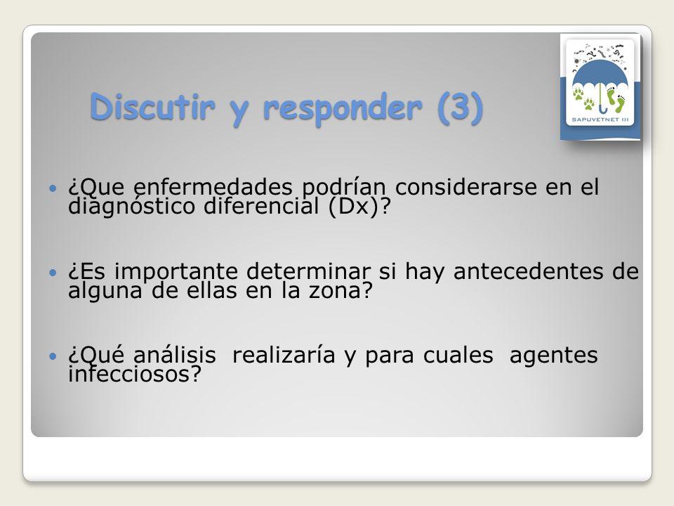 Discutir y responder (3) ¿Que enfermedades podrían considerarse en el diagnóstico diferencial (Dx)? ¿Es importante determinar si hay antecedentes de a