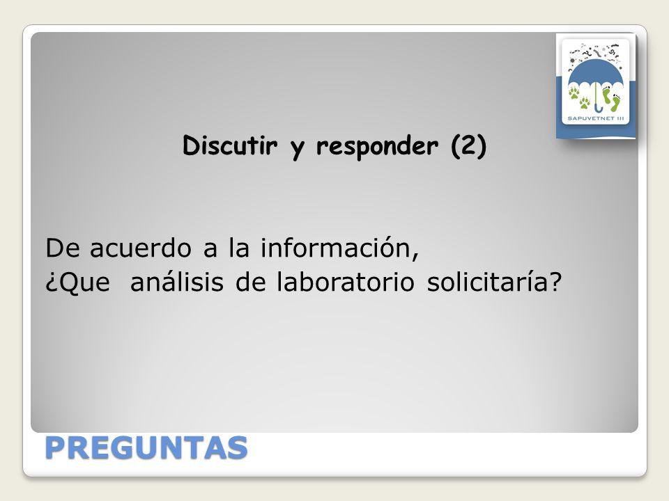 PREGUNTAS De acuerdo a la información, ¿Que análisis de laboratorio solicitaría? Discutir y responder (2)