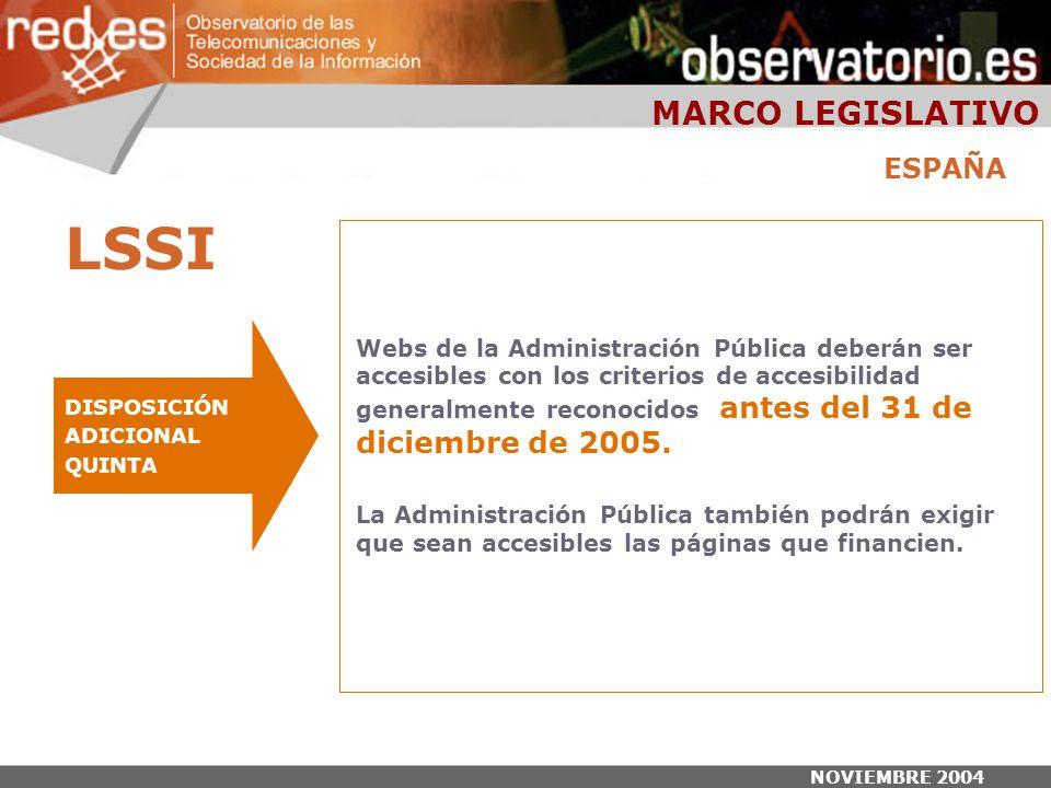 NOVIEMBRE 2004 Webs de la Administración Pública deberán ser accesibles con los criterios de accesibilidad generalmente reconocidos antes del 31 de diciembre de 2005.