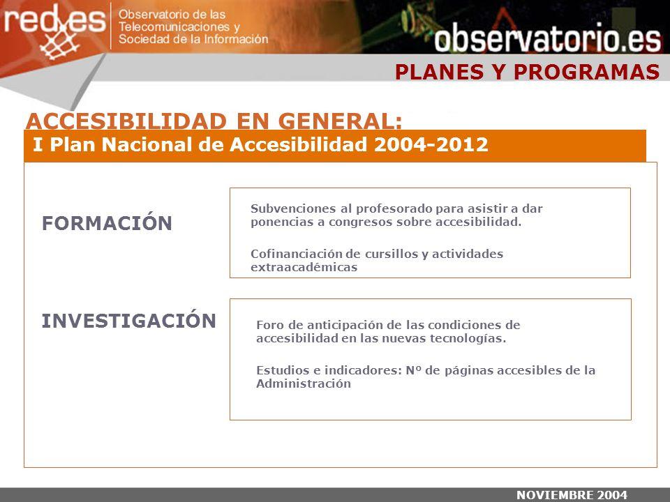 NOVIEMBRE 2004 PLANES Y PROGRAMAS Subvenciones al profesorado para asistir a dar ponencias a congresos sobre accesibilidad.