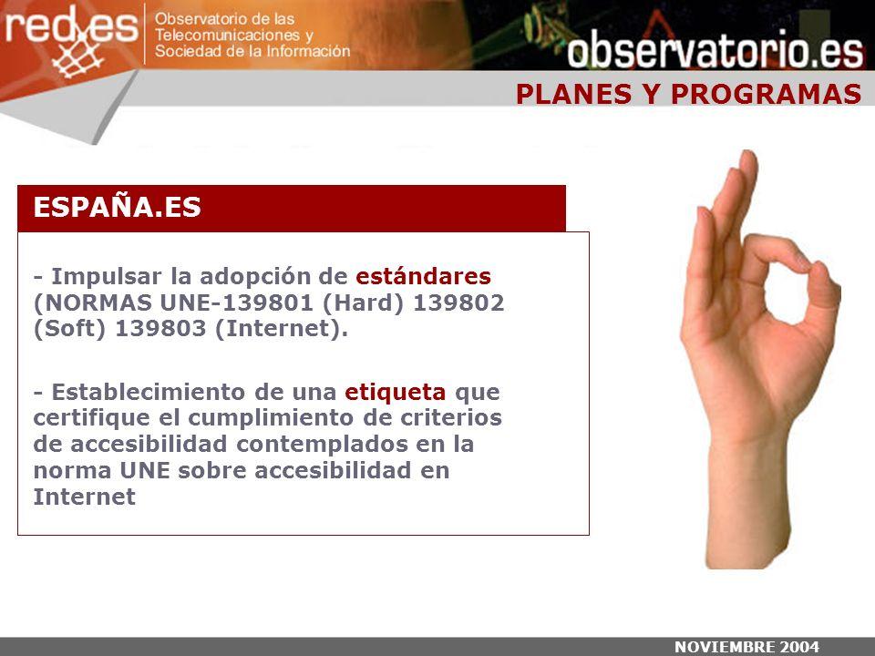 NOVIEMBRE 2004 - Impulsar la adopción de estándares (NORMAS UNE-139801 (Hard) 139802 (Soft) 139803 (Internet).