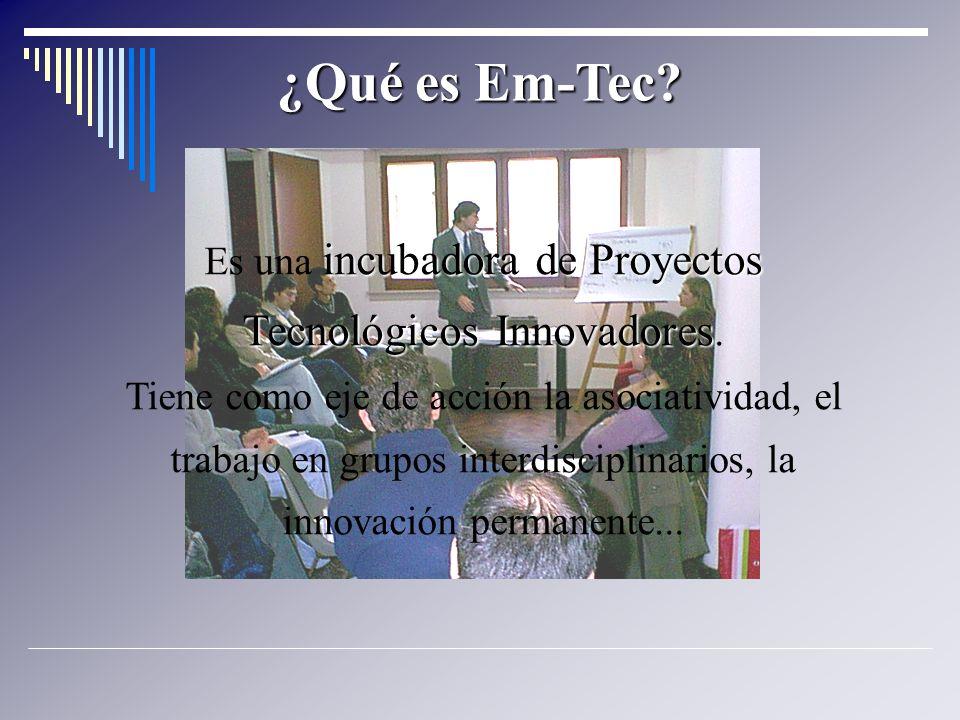 ¿Qué es Em-Tec? incubadora de Proyectos Tecnológicos Innovadores Es una incubadora de Proyectos Tecnológicos Innovadores. Tiene como eje de acción la