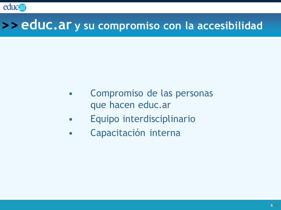 << >> 6 educ.ar y su compromiso con la accesibilidad Compromiso de las personas que hacen educ.ar Equipo interdisciplinario Capacitación interna